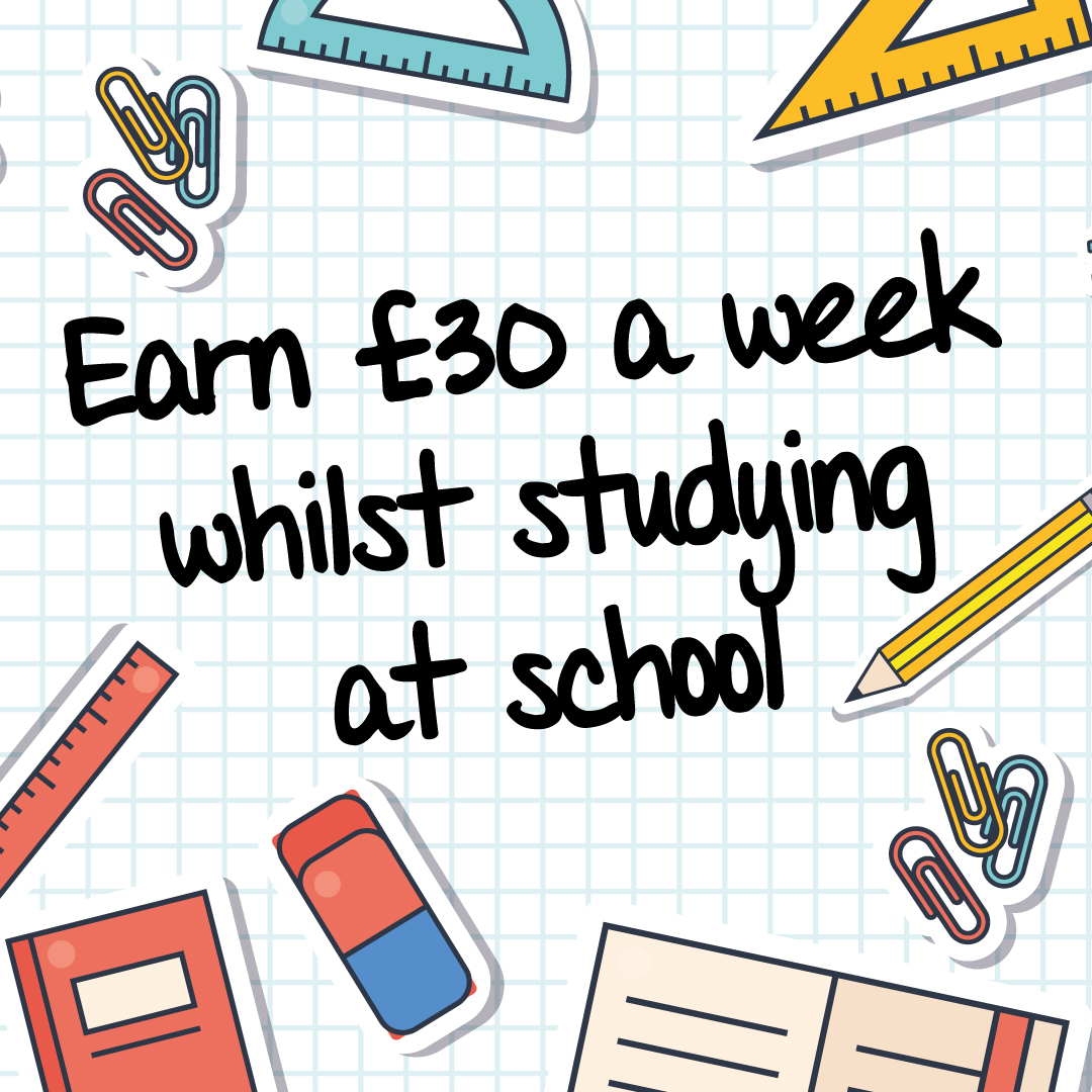 Education Maintenance Allowance - earn £30 a week whilst studying at school